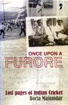 Once Upon A Furore: Lost Pages of Indian Cricket