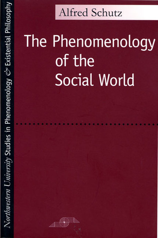 Phenomenology of the Social World by Alfred Schutz