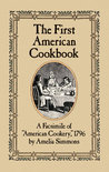 """The First American Cookbook: A Facsimile of """"American Cookery,"""" 1796"""