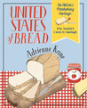 United States of Bread: Our Nation's Homebaking Heritage: from Sandwich Loaves to Sourdough, Quickbreads to Sweet Rolls