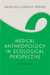 Medical Anthropology in Ecological Perspective by Ann McElroy