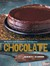Chocolate: 90 Sinful and Sumptuous Indulgences