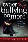 Cyber Bullying No More: Parenting A High Tech Generation (Growing with Love Book 0)