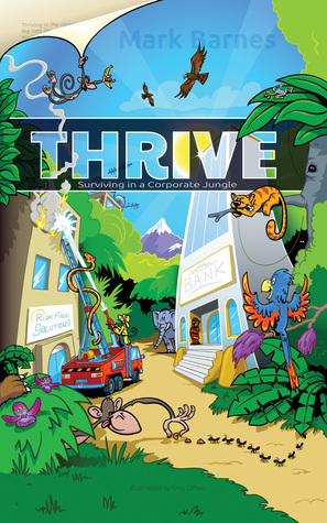 THRIVE - Surviving in a Corporate Jungle by Mark   Barnes