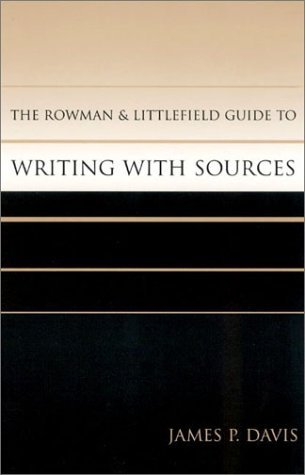 The Rowman & Littlefield Guide to Writing with Sources by James P Davis