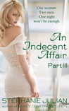 An Indecent Affair Part III (An Indecent Affair, #3)