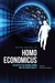 The Rise and Fall of Homo Economicus: The Myth of the Rational Human and the Chaotic Reality