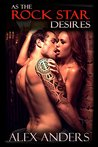 As the Rock Star Desires (Rock Star, MMF, Alpha Male, Erotic Romance) (The 7 Men You Meet Before True Love Book 1)