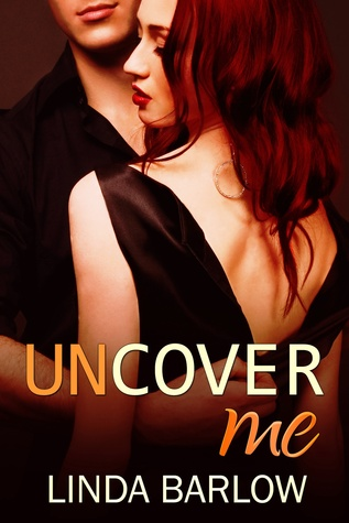 Uncover Me by Linda Barlow
