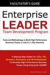 Enterprise LEADER Team Development Program - Facilitator's Guide: A Step-by-Step Guide For CEOs, VPs, Directors, Executives and HR Professionals To Develop ... Performance Business Teams Using Enterp