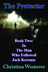 The Protector (The Man Who Followed Jack Kerouac, #2)