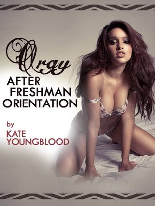 ORGY AFTER FRESHMAN ORIENTATION (A Hot Young Co-ed All-Out Orgy Erotica Story)