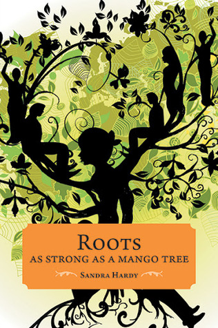 Roots as Strong as a Mango Tree by Sandra   Hardy