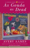 As Gouda as Dead (A Cheese Shop Mystery, #6)