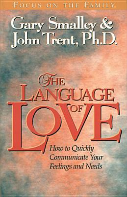 Get The Language of Love: How to Quickly Communicate Your Feelings and Needs by Gary Smalley, John Trent PDF
