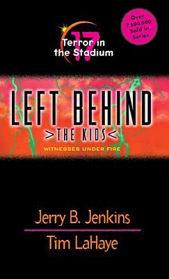 Terror in the Stadium: Witnesses Under Fire (Left Behind: The Kids, #17)
