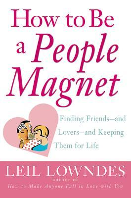 How to Be a People Magnet by Leil Lowndes