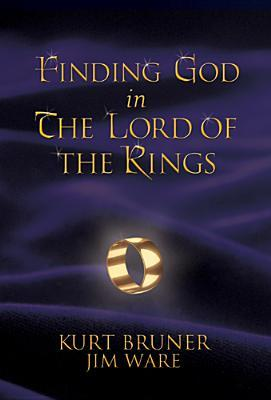 Finding God in the Lord of the Rings by Kurt Bruner