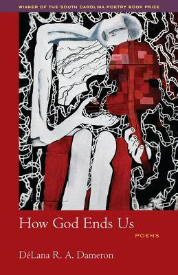 How God Ends Us by DeLana R.A. Dameron