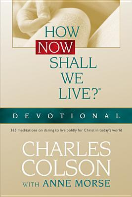 How Now Shall We Live? Devotional by Charles W. Colson