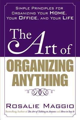 The Art of Organizing Anything: Simple Prinicples for Organizing Your Home, Your Office, and Your Life