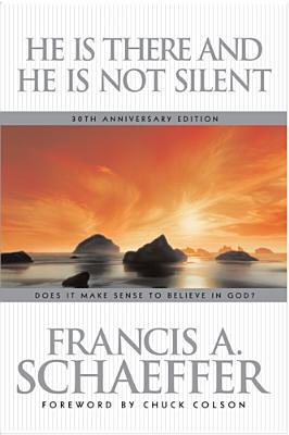 He Is There and He Is Not Silent by Francis A. Schaeffer
