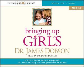 Bringing Up Girls (Abridged) by James C. Dobson