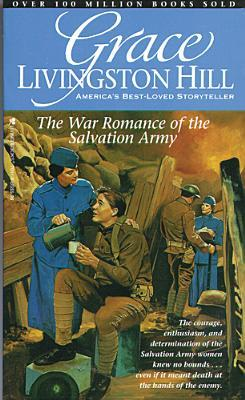 The War Romance of the Salvation Army by Grace Livingston Hill