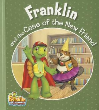 Franklin and the Case of the New Friend by Caitlin Drake Smith
