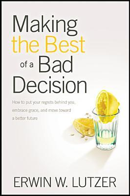 Making the Best of a Bad Decision by Erwin W. Lutzer