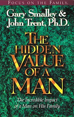 Read The Hidden Value of a Man: The Incredible Impact of a Man on His Family PDF by Gary Smalley, John Trent