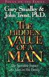 The Hidden Value of a Man: The Incredible Impact of a Man on His Family
