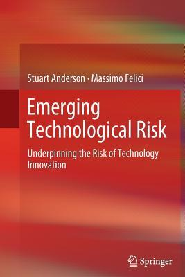 Emerging Technological Risk: Underpinning the Risk of Technology Innovation  by  Stuart Anderson