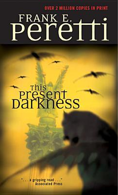 This Present Darkness (Darkness Set, #1)