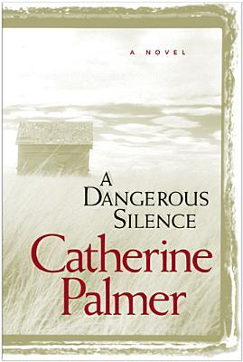 A Dangerous Silence by Catherine   Palmer