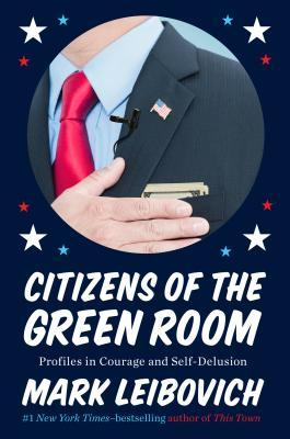 Citizens of the Green Room: Profiles in Courage and Self-Delusion