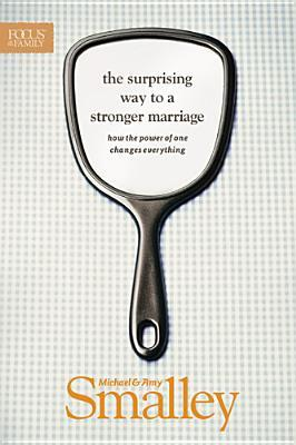 The Surprising Way to a Stronger Marriage: How the Power of One Changes Everything