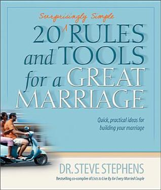 20 (Surprisingly Simple Rules and Tools for a Great Marriage by Steve Stephens
