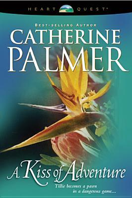 Review A Kiss of Adventure (Treasures of the Heart #1) by Catherine   Palmer RTF