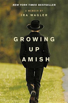 Growing Up Amish by Ira Wagler