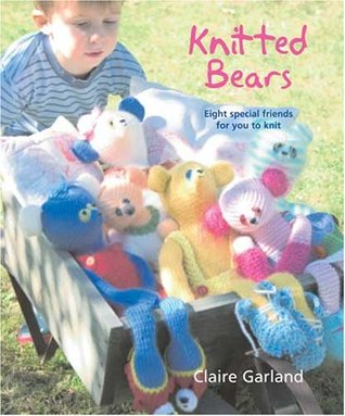 Knitted Bears: Eight Special Friends for You to Knit and Crochet