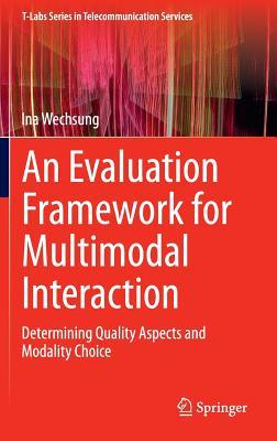 An Evaluation Framework for Multimodal Interaction: Determining Quality Aspects and Modality Choice  by  Ina Wechsung