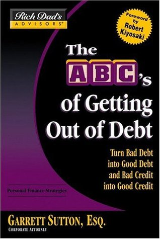 The ABC's of Getting Out of Debt by Garrett Sutton