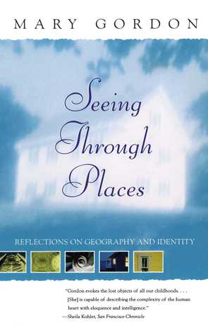 Seeing Through Places by Mary Gordon