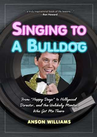 Singing to a Bulldog: Life Lessons a Fellow Janitor Taught Me: My Journey from Happy Days to Hollywood and Beyond