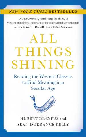Free download All Things Shining: Reading the Western Classics to Find Meaning in a Secular Age by Hubert L. Dreyfus, Sean Dorrance Kelly PDB