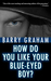How Do You Like Your Blue-Eyed Boy? by Barry Graham