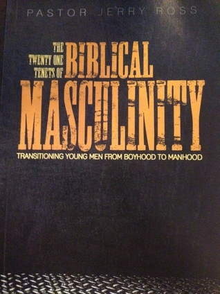 The Twenty One Tenets of Biblical Masculinity  by  Jerry Ross
