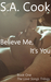 Believe Me, It's You (The L...