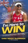 I'm Here to Win: A world champion's blueprint for peak performance